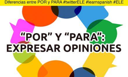 «POR» Y «PARA»: EXPRESAR OPINIONES